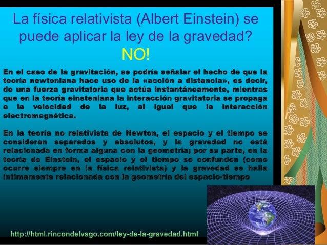 La física relativista (Albert Einstein) se puede aplicar la ley de la gravedad? NO! 28