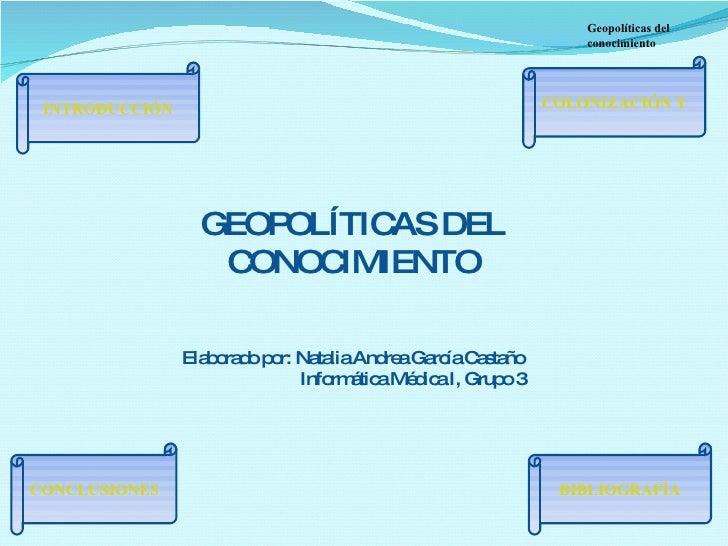 INTRODUCCIÓN BIBLIOGRAFÍA COLONIZACIÓN Y PENSAMIENTO POSITIVISTA CONCLUSIONES Geopolíticas del conocimiento GEOPOLÍTICAS D...