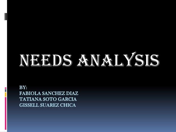 NEEDS ANALYSISBY:FABIOLA SANCHEZ DIAZTATIANA SOTO GARCIAGISSELL SUAREZ CHICA