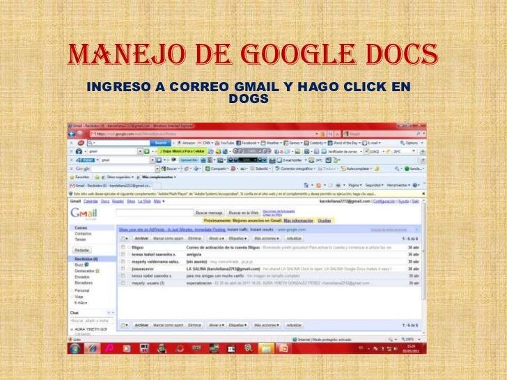 MANEJO DE GOOGLE DOCS<br />INGRESO A CORREO GMAIL Y HAGO CLICK EN DOGS<br />