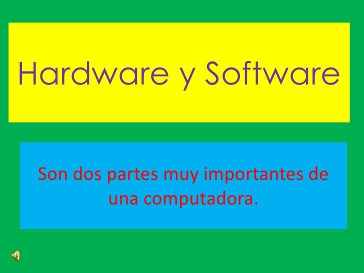 Hardware y Software<br />Son dos partes muy importantes de una computadora.<br />