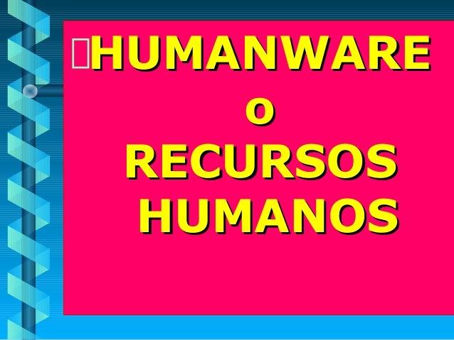 HUMANWAREHUMANWARE oo RECURSOSRECURSOS HUMANOSHUMANOS