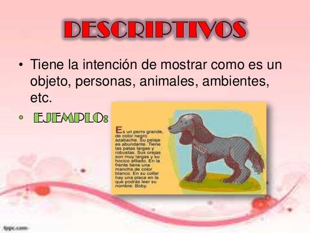 • Tiene la intención de mostrar como es un objeto, personas, animales, ambientes, etc.