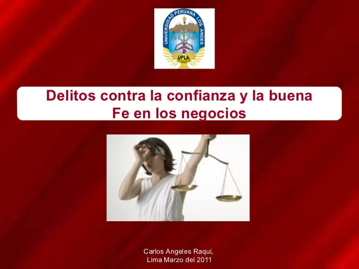 Delitos contra la confianza y la buena Fe en los negocios Carlos Angeles Raqui,  Lima Marzo del 2011