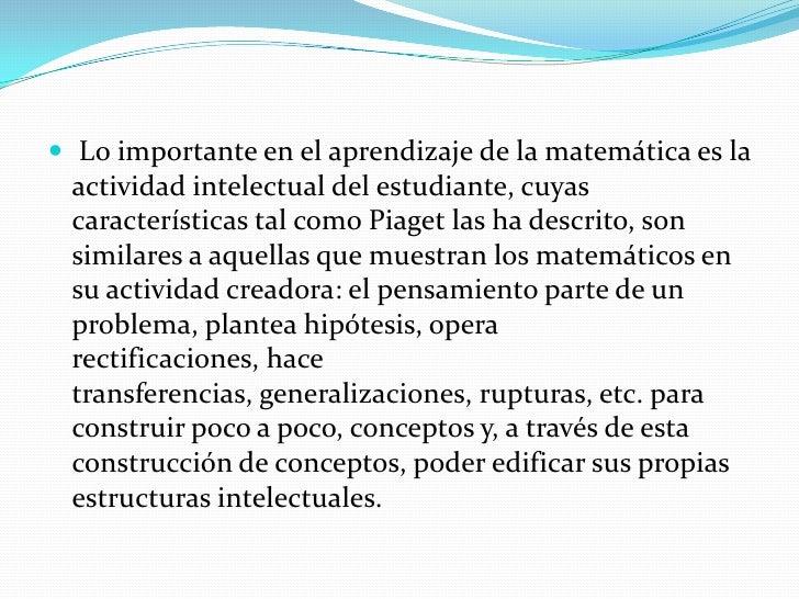  No educar matemáticamente mutila, desfigura el pensamiento e impide que se desarrolle una parte importante del ser human...