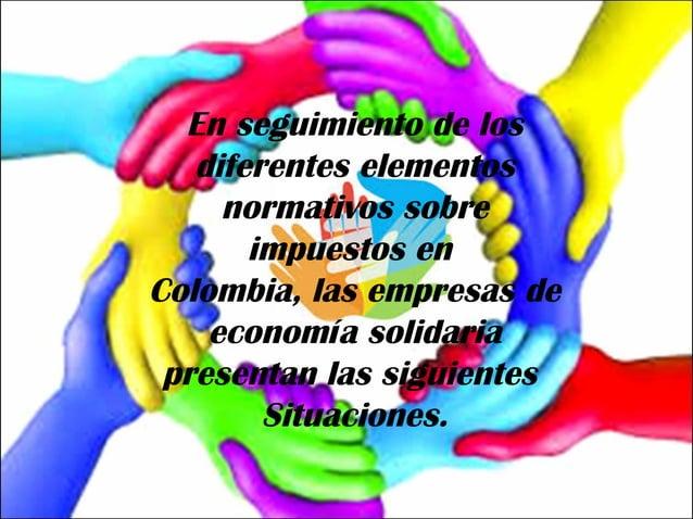 Considerando que las empresas de  economía solidaria cumplen una función  social de beneficio a la comunidad,  supliendo d...