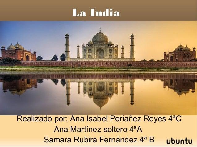 La India Realizado por: Ana Isabel Periañez Reyes 4ªC Ana Martínez soltero 4ªA Samara Rubira Fernández 4ª B
