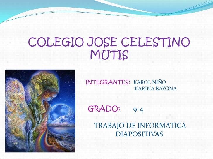 COLEGIO JOSE CELESTINO MUTIS<br />INTEGRANTES:KAROL NIÑO                                       <br />                     ...
