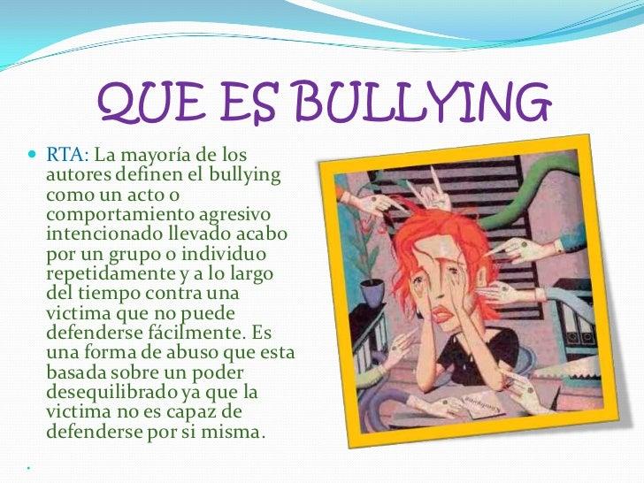 QUE ES BULLYING<br />RTA: La mayoría de los autores definen el bullying como un acto o comportamiento agresivo intenciona...