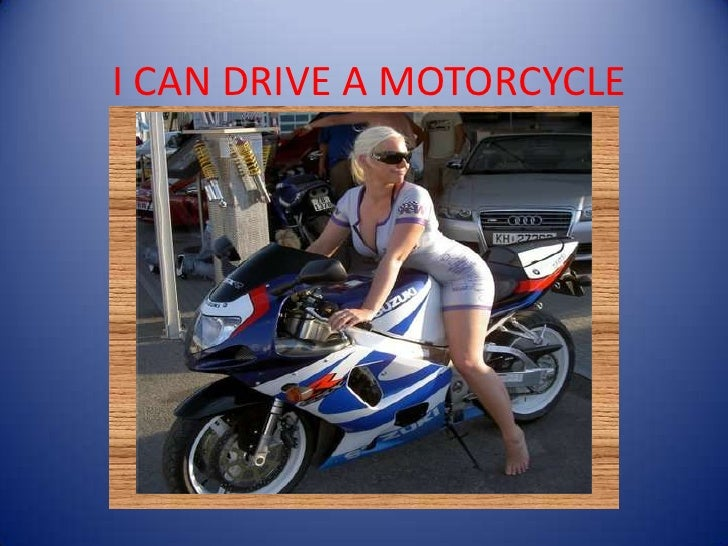 I CAN DRIVE A MOTORCYCLE<br />