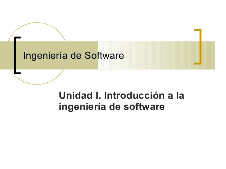 Ingeniería de Software Unidad I. Introducción a la ingeniería de software
