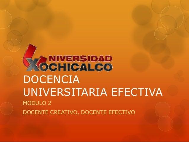 DOCENCIAUNIVERSITARIA EFECTIVAMODULO 2DOCENTE CREATIVO, DOCENTE EFECTIVO
