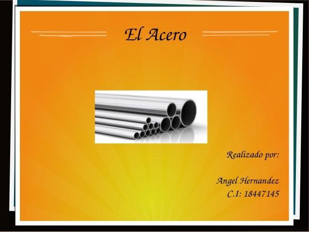 ElAcero Realizadopor: AngelHernandez C.I:18447145