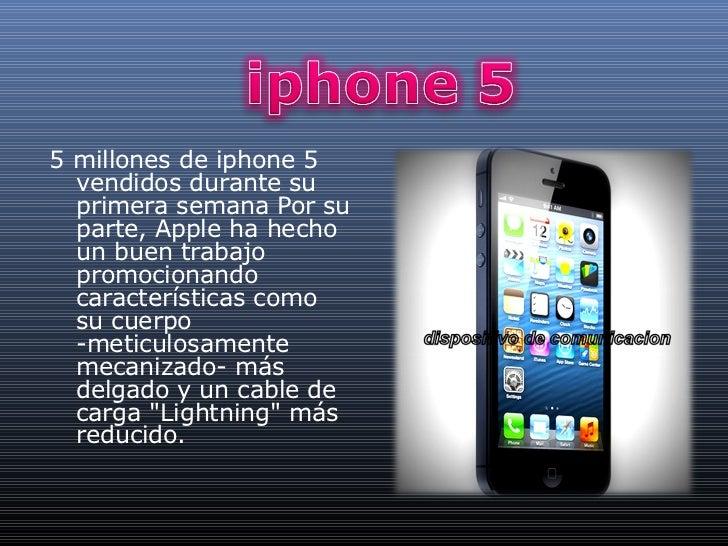 5 millones de iphone 5  vendidos durante su  primera semana Por su  parte, Apple ha hecho  un buen trabajo  promocionando ...