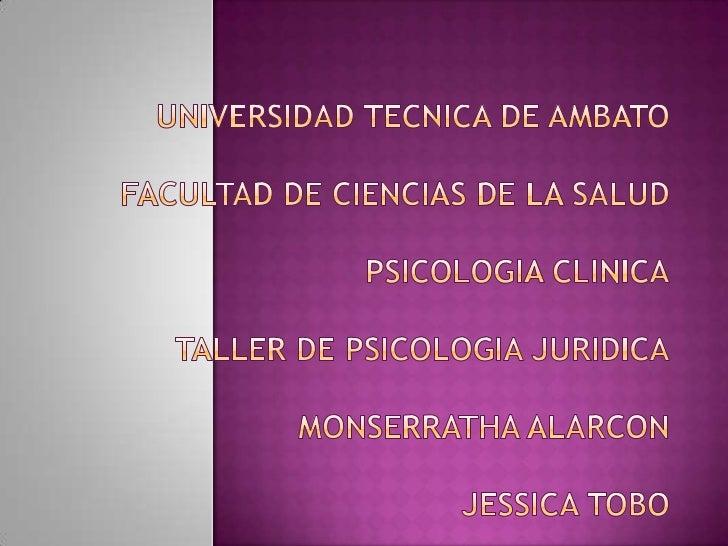 UNIVERSIDAD TECNICA DE AMBATOFACULTAD DE CIENCIAS DE LA SALUDPSICOLOGIA CLINICATALLER DE PSICOLOGIA JURIDICAMONSERRATHA AL...