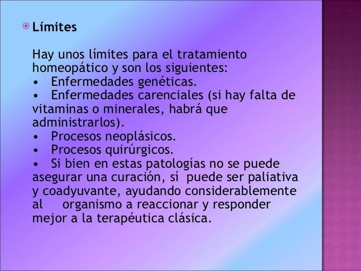 <ul><li>Límites Hay unos límites para el tratamiento homeopático y son los siguientes: • Enfermedades genéticas. • E...