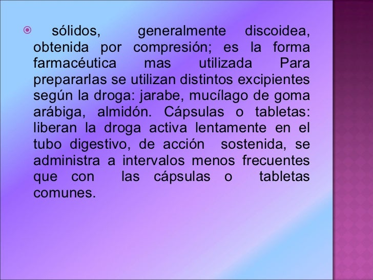 <ul><li>sólidos,  generalmente discoidea, obtenida por compresión; es la forma farmacéutica mas utilizada Para prepararlas...