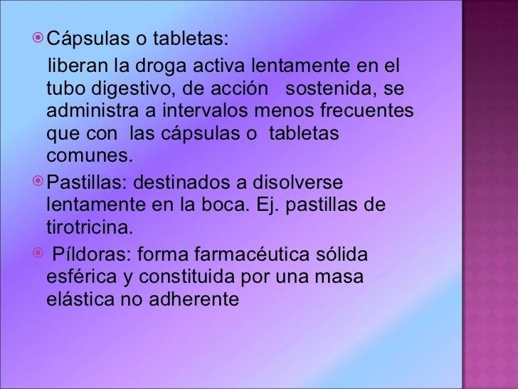 <ul><li>Cápsulas o tabletas:  </li></ul><ul><li>liberan la droga activa lentamente en el tubo digestivo, de acción  sosten...