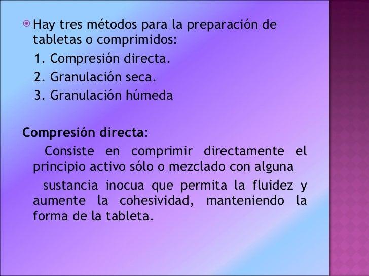 <ul><li>Hay tres métodos para la preparación de tabletas o comprimidos: </li></ul><ul><li>1. Compresión directa.  </li></u...