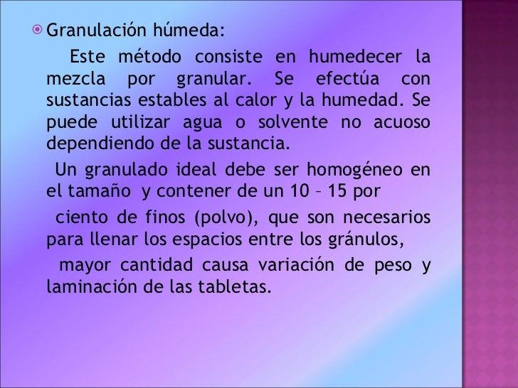<ul><li>Granulación húmeda:  </li></ul><ul><li>Este método consiste en humedecer la mezcla por granular. Se efectúa con su...