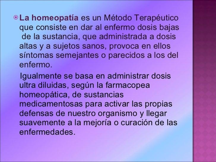 <ul><li>Lahomeopatía  es un Método Terapéutico que consiste en dar al enfermo dosis bajas  de la sustancia, que administ...