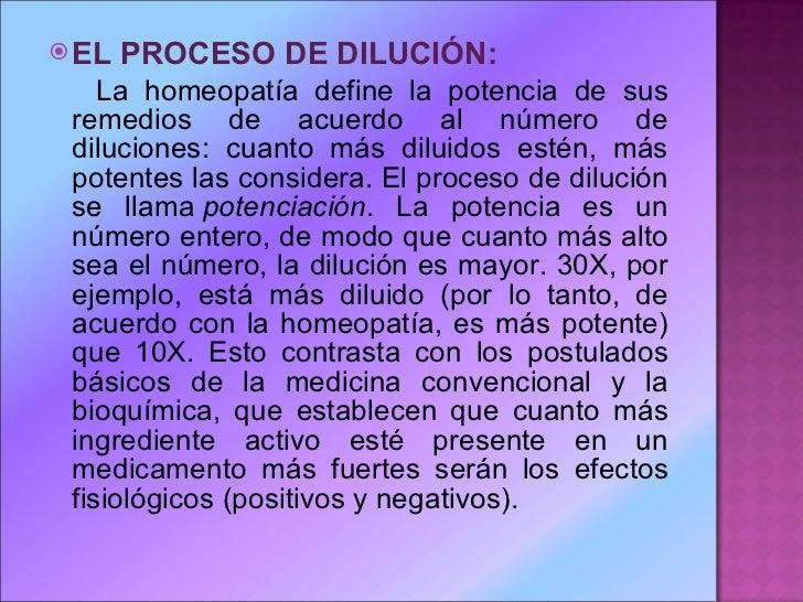 <ul><li>EL PROCESO DE DILUCIÓN: </li></ul><ul><li>La homeopatía define la potencia de sus remedios de acuerdo al número de...