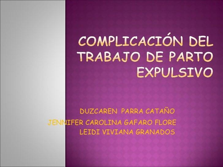 DUZCAREN  PARRA CATAÑO JENNIFER CAROLINA GAFARO FLORE  LEIDI VIVIANA GRANADOS