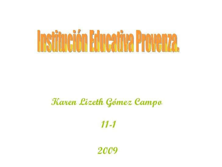 Institución Educativa Provenza. Karen Lizeth Gómez Campo 11-1 2009
