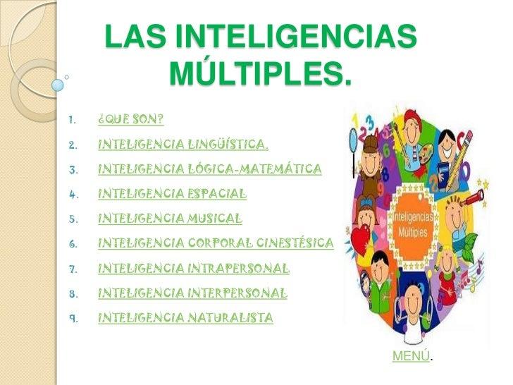 LAS INTELIGENCIAS        MÚLTIPLES.1.   ¿QUE SON?2.   INTELIGENCIA LINGÜÍSTICA.3.   INTELIGENCIA LÓGICA-MATEMÁTICA4.   INT...