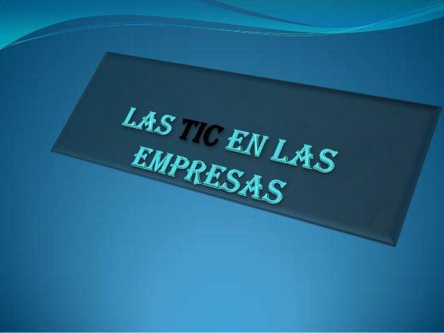 Las TIC (Tecnologías de la información y la comunicación ) cada día se utilizan en mayor grado en las empresas, ya que ha ...
