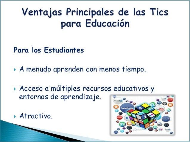 Para los Estudiantes  A menudo aprenden con menos tiempo.  Acceso a múltiples recursos educativos y entornos de aprendiz...