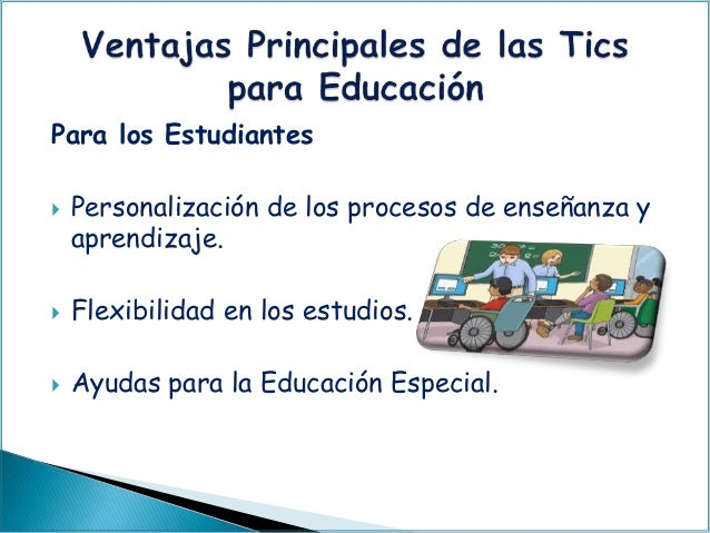 Para los Estudiantes  Personalización de los procesos de enseñanza y aprendizaje.  Flexibilidad en los estudios.  Ayuda...
