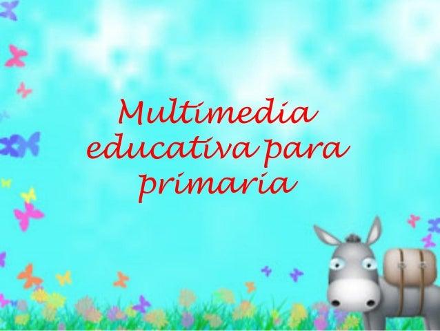 Multimedia educativa para primaria