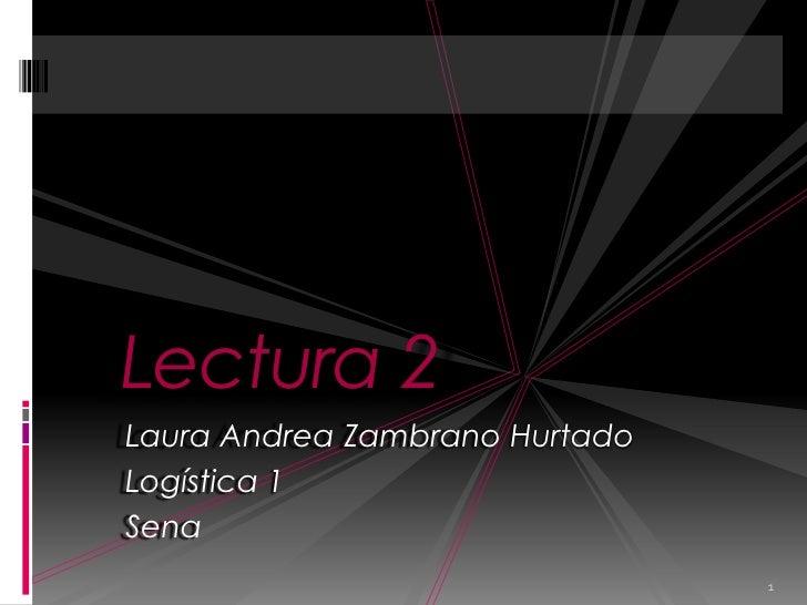 Laura Andrea Zambrano Hurtado<br />Logística 1<br />Sena<br />1<br />Lectura 2<br />