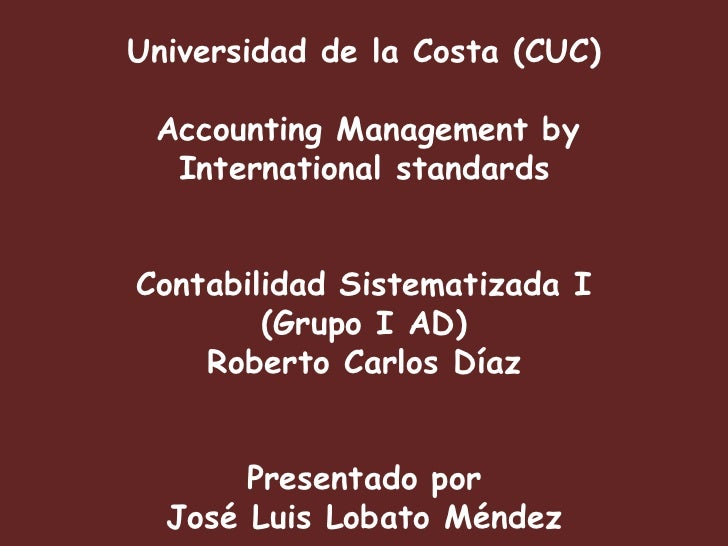 Universidad de la Costa (CUC) Accounting Management by  International standardsContabilidad Sistematizada I        (Grupo ...