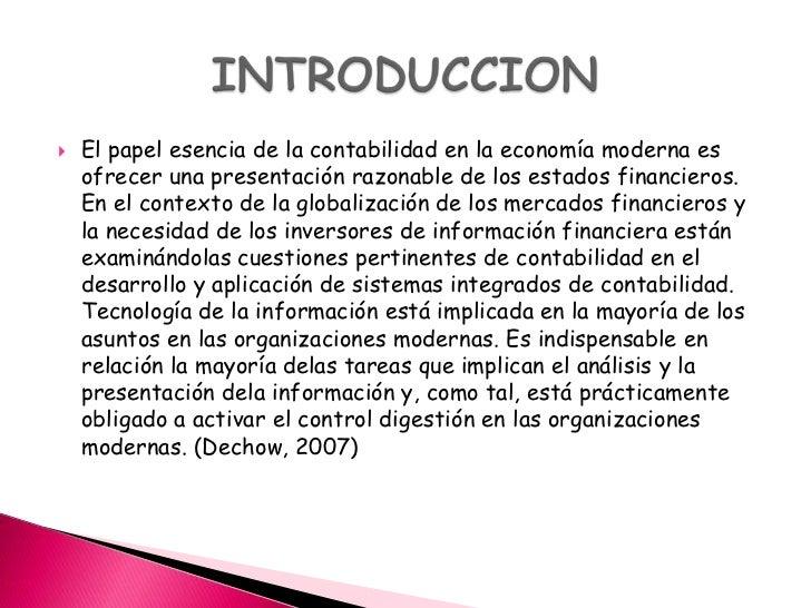    El papel esencia de la contabilidad en la economía moderna es    ofrecer una presentación razonable de los estados fin...