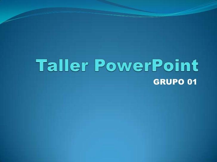 Taller PowerPoint<br />GRUPO 01<br />