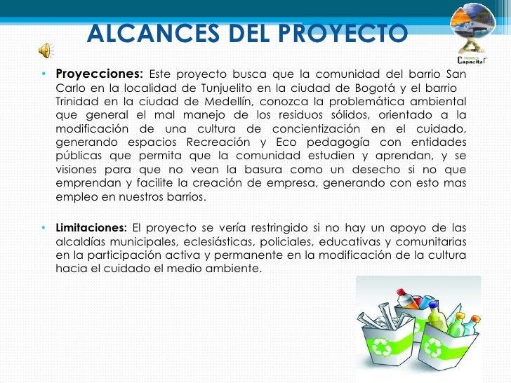 ALCANCES DEL PROYECTO• Proyecciones: Este proyecto busca que la comunidad del barrio San  Carlo en la localidad de Tunjuel...