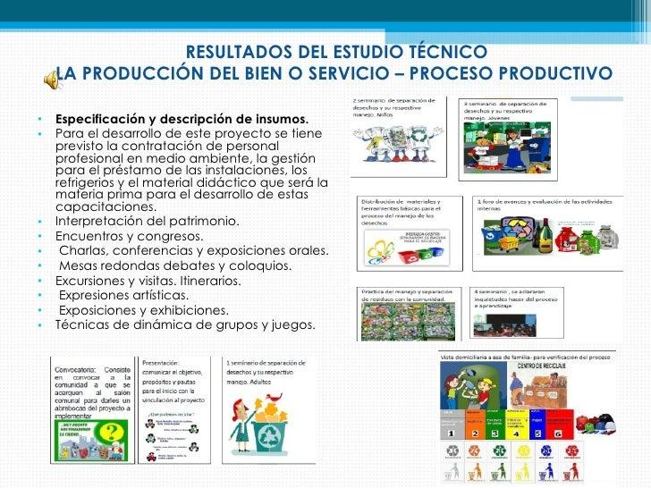 RESULTADOS DEL ESTUDIO TÉCNICO    LA PRODUCCIÓN DEL BIEN O SERVICIO – PROCESO PRODUCTIVO•   Especificación y descripción d...