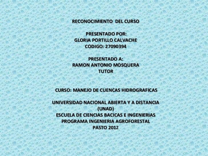 RECONOCIMIENTO DEL CURSO            PRESENTADO POR:        GLORIA PORTILLO CALVACHE            CODIGO: 27090394           ...