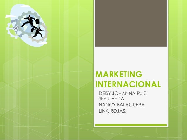 MARKETINGINTERNACIONALDEISY JOHANNA RUIZSEPULVEDANANCY BALAGUERALINA ROJAS.
