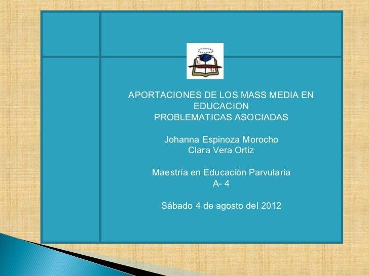 APORTACIONES DE LOS MASS MEDIA EN           EDUCACION    PROBLEMATICAS ASOCIADAS      Johanna Espinoza Morocho           C...