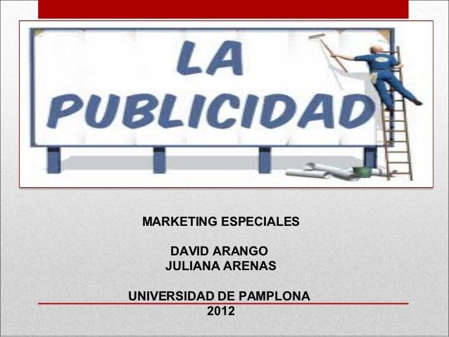 MARKETING ESPECIALES     DAVID ARANGO    JULIANA ARENASUNIVERSIDAD DE PAMPLONA          2012