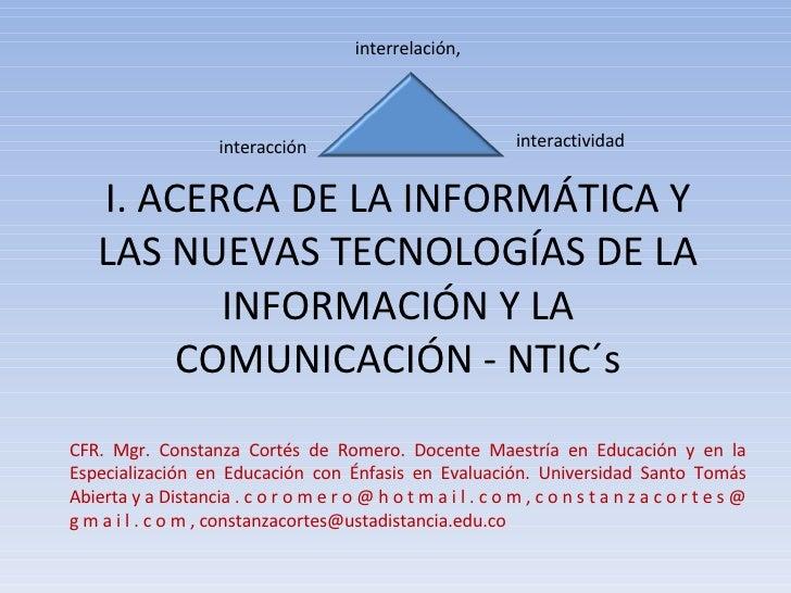 I. ACERCA DE LA INFORMÁTICA Y LAS NUEVAS TECNOLOGÍAS DE LA INFORMACIÓN Y LA COMUNICACIÓN - NTIC´s interrelación, interacci...