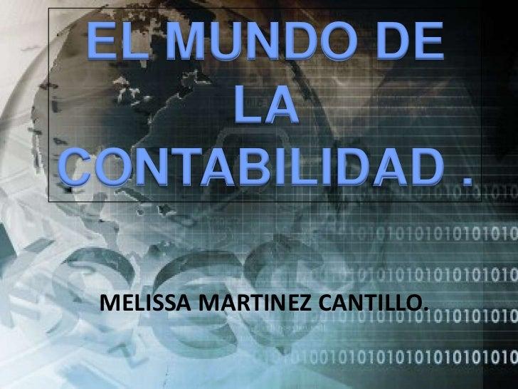 EL MUNDO DE      LACONTABILIDAD . MELISSA MARTINEZ CANTILLO.