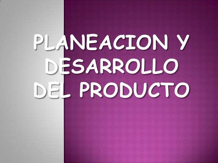 PLANEACION Y DESARROLLO DEL PRODUCTO<br />