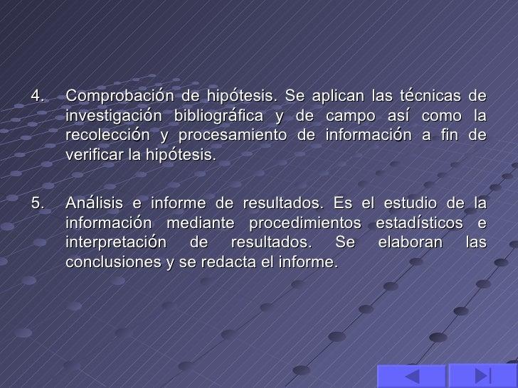4.   Comprobación de hipótesis. Se aplican las técnicas   de     investigación bibliográfica y de campo así como       la ...