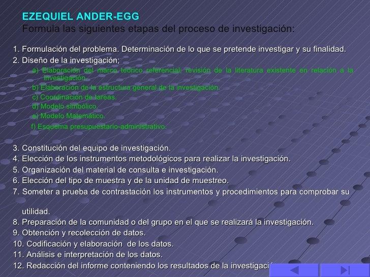 EZEQUIEL ANDER-EGG  Formula las siguientes etapas del proceso de investigación:1. Formulación del problema. Determinación ...