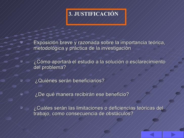 3. JUSTIFICACIÓN   Exposición breve y razonada sobre la importancia teórica,    metodológica y práctica de la investigaci...
