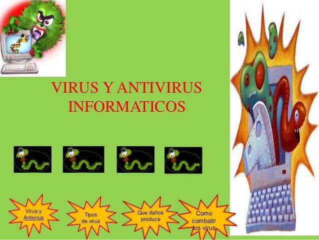 Virus yAntivirusTiposde virusQue dañosproduceComocombatirlos virusVIRUS Y ANTIVIRUSINFORMATICOS